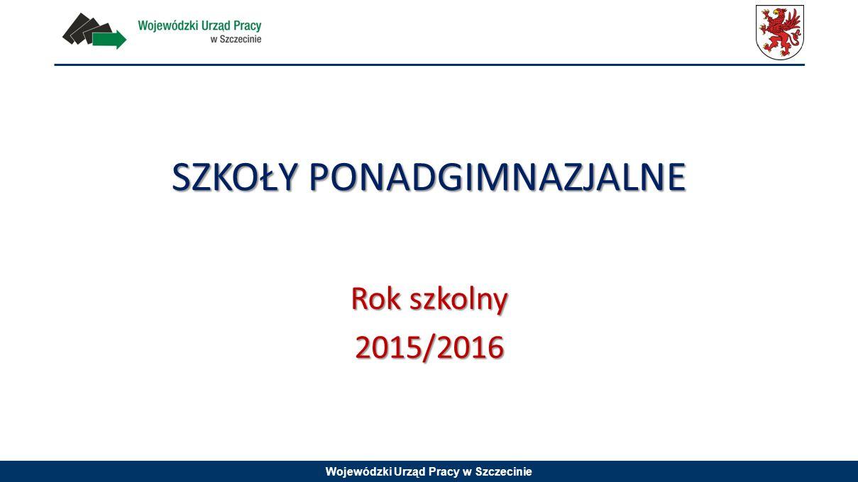 Wojewódzki Urząd Pracy w Szczecinie SZKOŁY PONADGIMNAZJALNE Rok szkolny 2015/2016