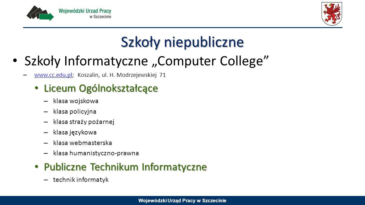 """Wojewódzki Urząd Pracy w Szczecinie Szkoły Informatyczne """"Computer College"""" – www.cc.edu.pl; Koszalin, ul. H. Modrzejewskiej 71 www.cc.edu.pl Liceum O"""