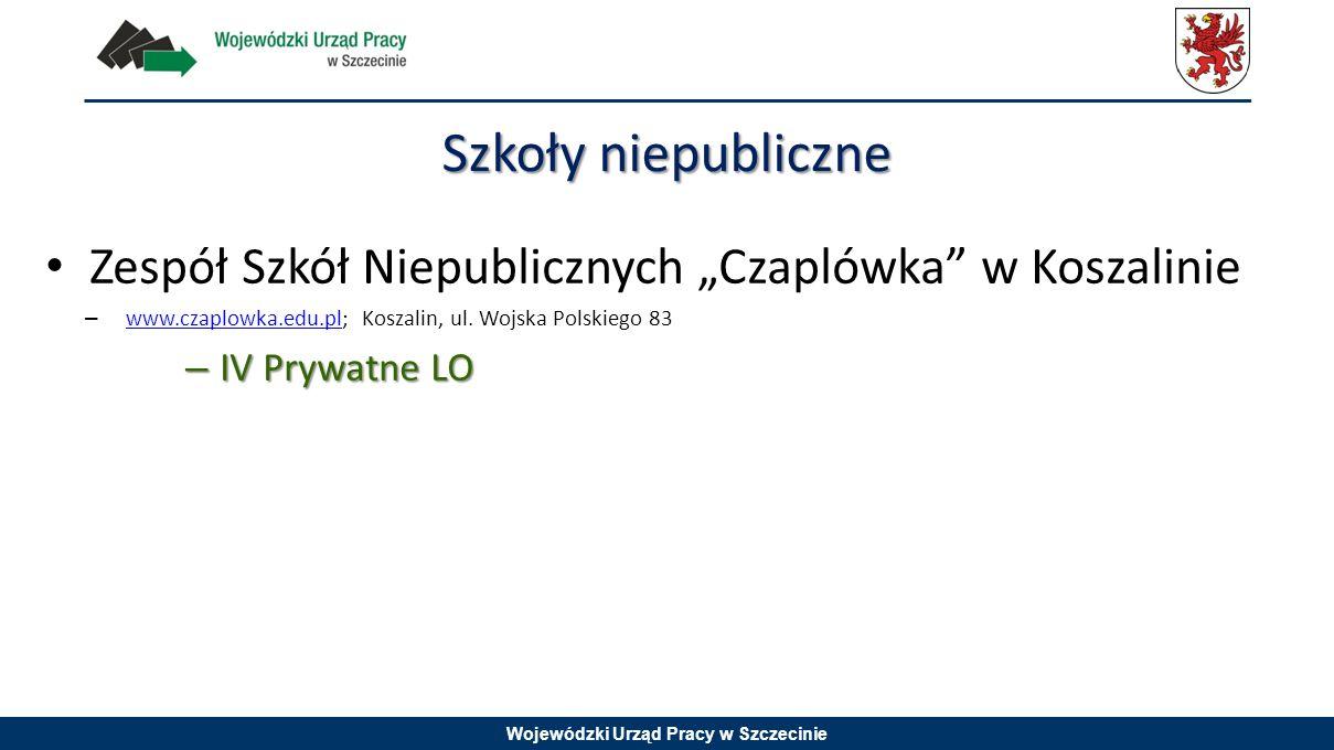 """Wojewódzki Urząd Pracy w Szczecinie Zespół Szkół Niepublicznych """"Czaplówka"""" w Koszalinie – www.czaplowka.edu.pl; Koszalin, ul. Wojska Polskiego 83 www"""