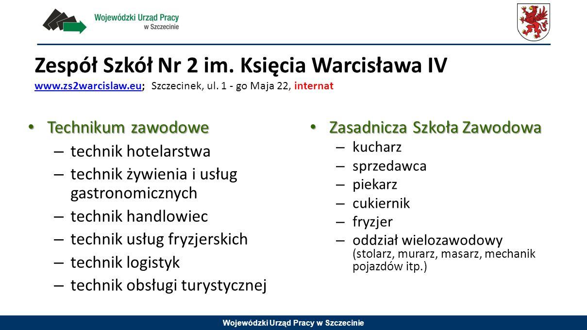 Wojewódzki Urząd Pracy w Szczecinie Zespół Szkół Nr 2 im. Księcia Warcisława IV www.zs2warcislaw.eu; Szczecinek, ul. 1 - go Maja 22, internat www.zs2w