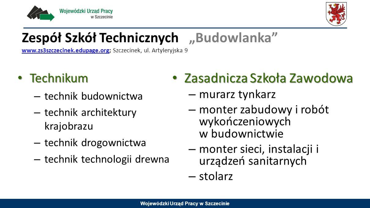 """Wojewódzki Urząd Pracy w Szczecinie Zespół Szkół Technicznych """"Budowlanka"""" www.zs3szczecinek.edupage.org; Szczecinek, ul. Artyleryjska 9 www.zs3szczec"""