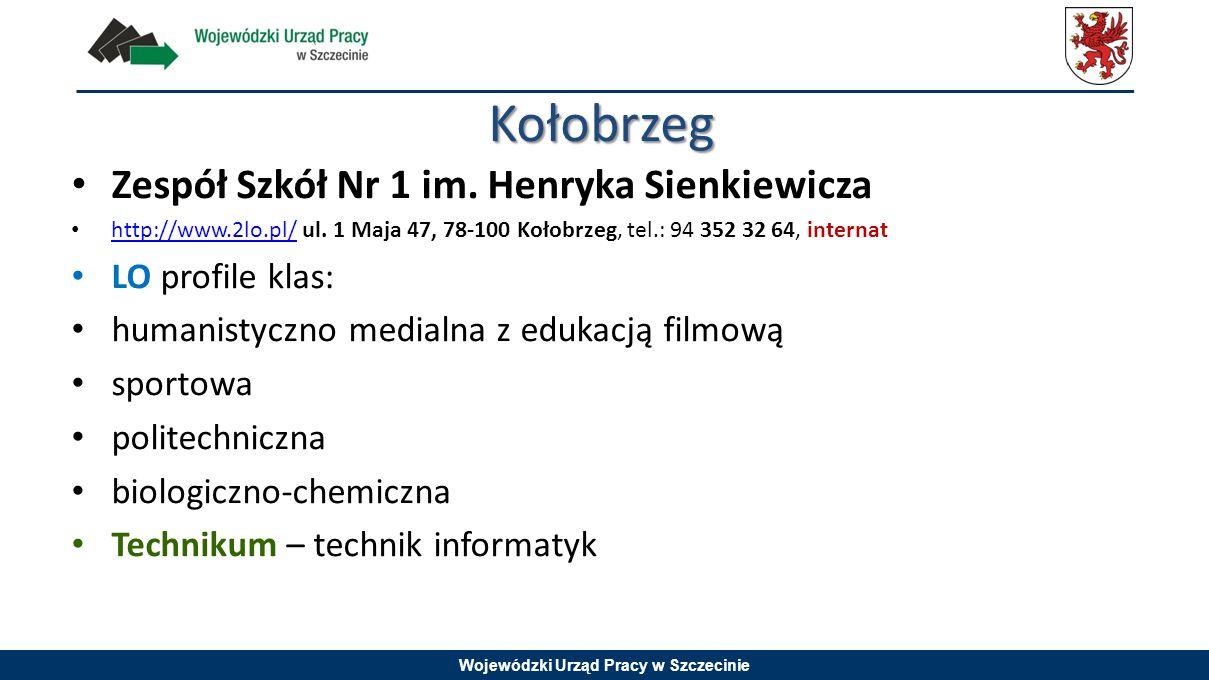 Wojewódzki Urząd Pracy w Szczecinie Zespół Szkół Nr 1 im. Henryka Sienkiewicza http://www.2lo.pl/ ul. 1 Maja 47, 78-100 Kołobrzeg, tel.: 94 352 32 64,