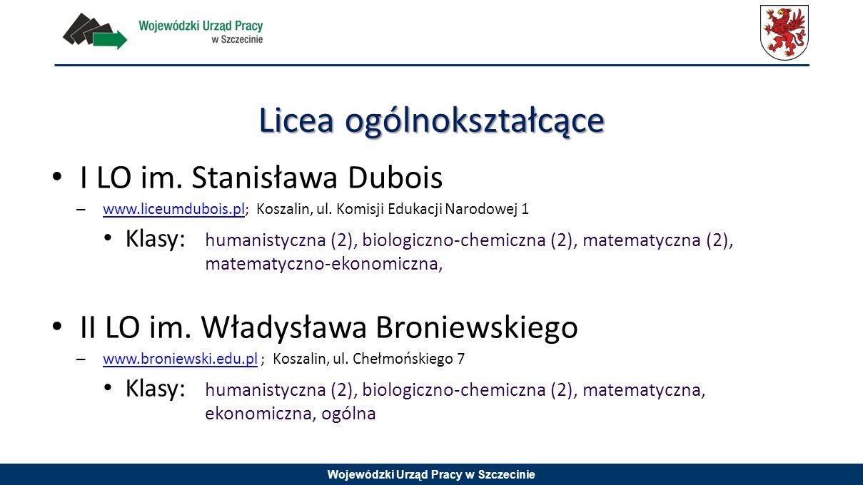 Licea ogólnokształcące I LO im. Stanisława Dubois – www.liceumdubois.pl; Koszalin, ul. Komisji Edukacji Narodowej 1 www.liceumdubois.pl Klasy: humanis