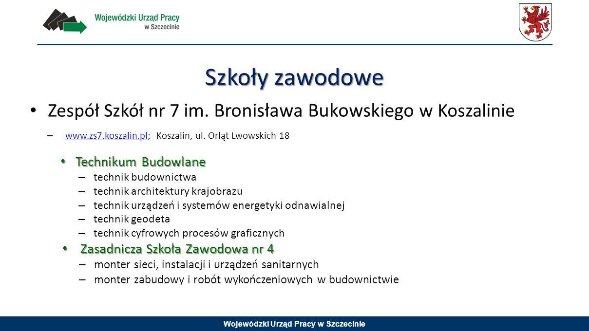 Wojewódzki Urząd Pracy w Szczecinie Zespół Szkół nr 7 im. Bronisława Bukowskiego w Koszalinie – www.zs7.koszalin.pl; Koszalin, ul. Orląt Lwowskich 18