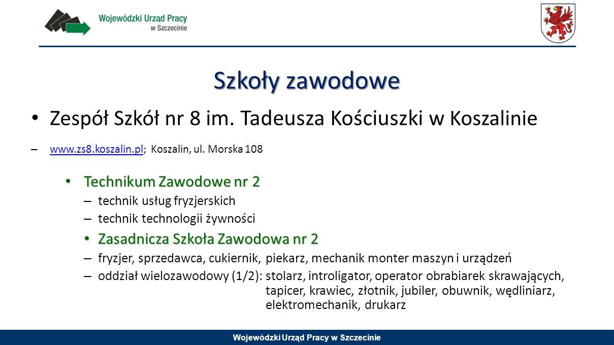 Wojewódzki Urząd Pracy w Szczecinie Zespół Szkół nr 8 im. Tadeusza Kościuszki w Koszalinie – www.zs8.koszalin.pl; Koszalin, ul. Morska 108 www.zs8.kos