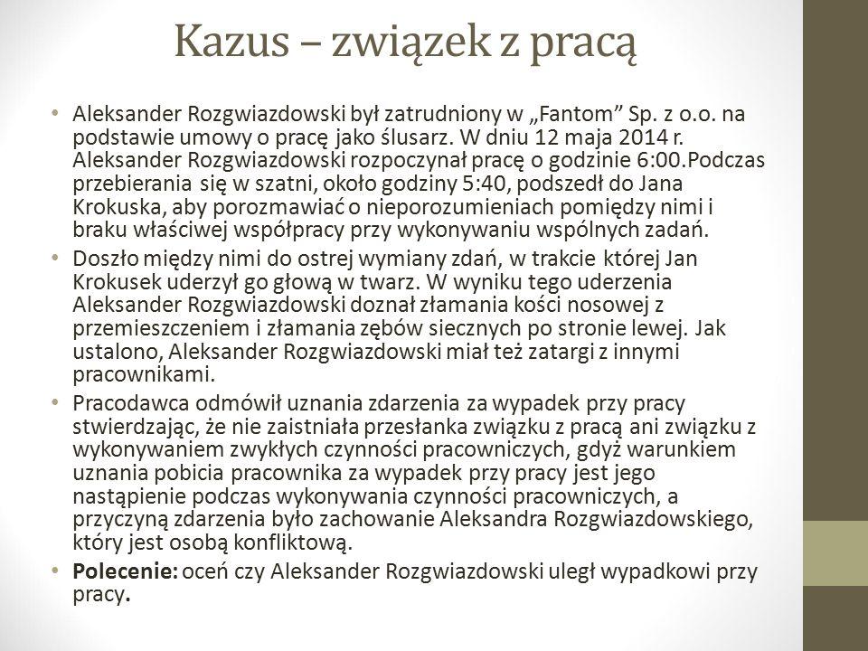 """Kazus – związek z pracą Aleksander Rozgwiazdowski był zatrudniony w """"Fantom"""" Sp. z o.o. na podstawie umowy o pracę jako ślusarz. W dniu 12 maja 2014 r"""