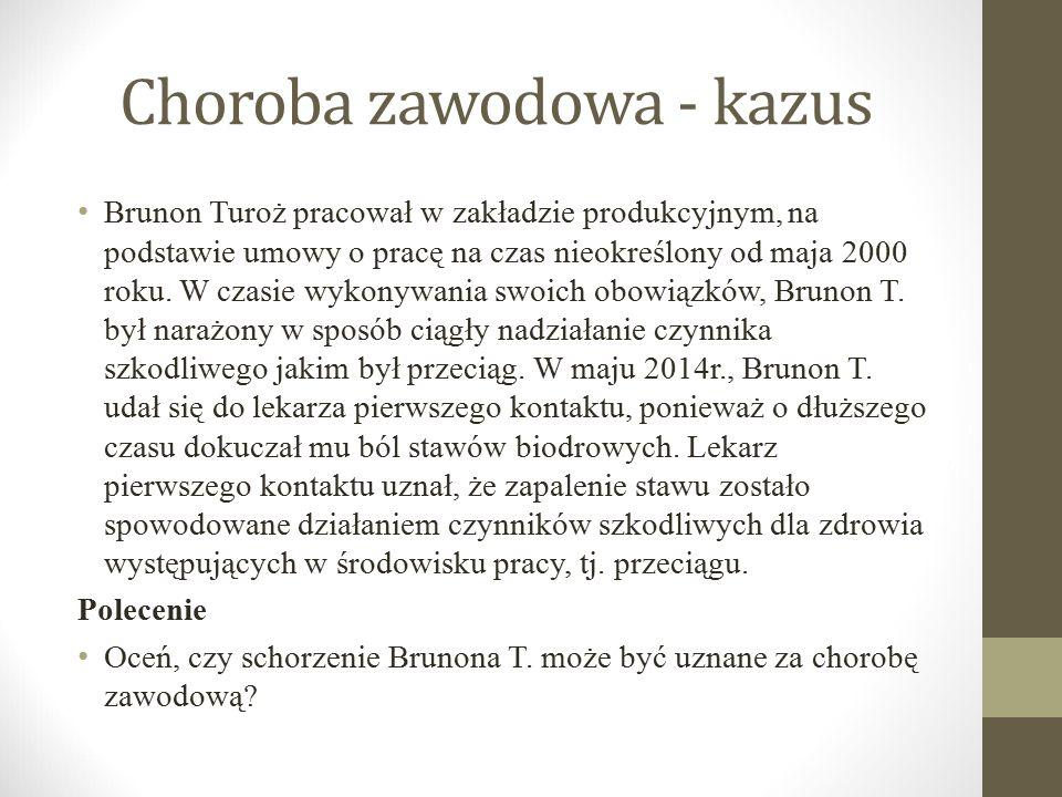 Choroba zawodowa - kazus Brunon Turoż pracował w zakładzie produkcyjnym, na podstawie umowy o pracę na czas nieokreślony od maja 2000 roku. W czasie w