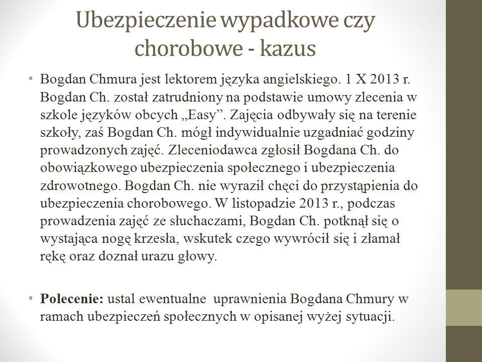 Ubezpieczenie wypadkowe czy chorobowe - kazus Bogdan Chmura jest lektorem języka angielskiego. 1 X 2013 r. Bogdan Ch. został zatrudniony na podstawie