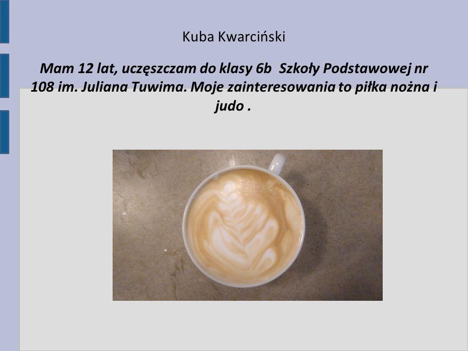 Kuba Kwarciński Mam 12 lat, uczęszczam do klasy 6b Szkoły Podstawowej nr 108 im. Juliana Tuwima. Moje zainteresowania to piłka nożna i judo.