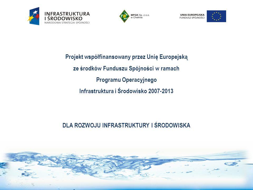 Projekt współfinansowany przez Unię Europejską ze środków Funduszu Spójności w ramach Programu Operacyjnego Infrastruktura i Środowisko 2007-2013 DLA