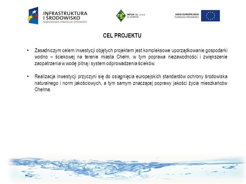 CEL PROJEKTU Zasadniczym celem inwestycji objętych projektem jest kompleksowe uporządkowanie gospodarki wodno – ściekowej na terenie miasta Chełm, w t