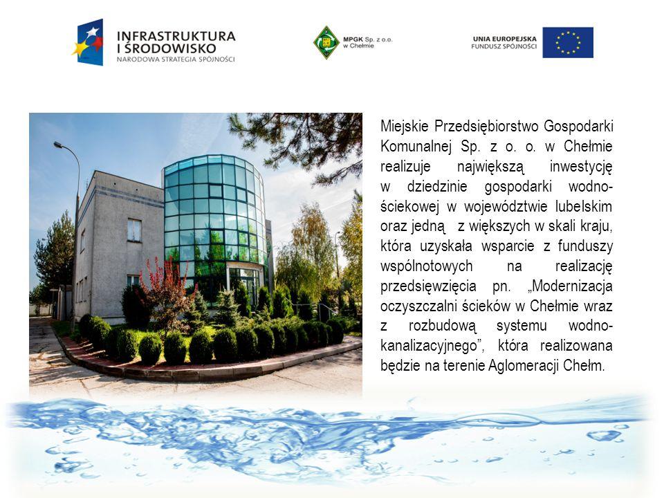 Miejskie Przedsiębiorstwo Gospodarki Komunalnej Sp. z o. o. w Chełmie realizuje największą inwestycję w dziedzinie gospodarki wodno- ściekowej w wojew