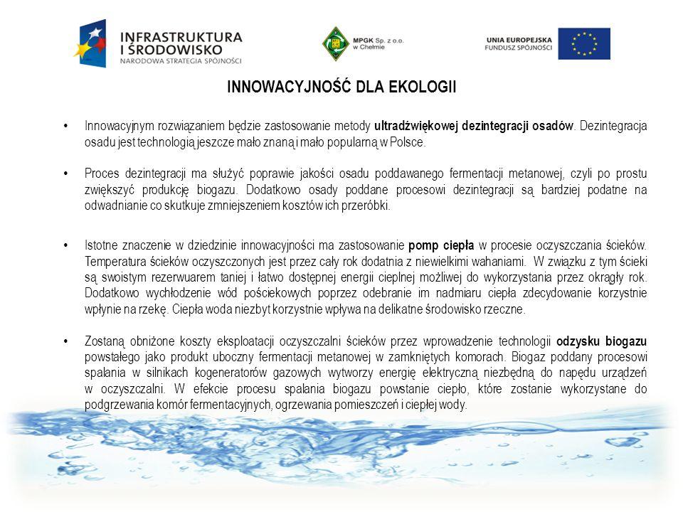 INNOWACYJNOŚĆ DLA EKOLOGII Innowacyjnym rozwiązaniem będzie zastosowanie metody ultradźwiękowej dezintegracji osadów. Dezintegracja osadu jest technol