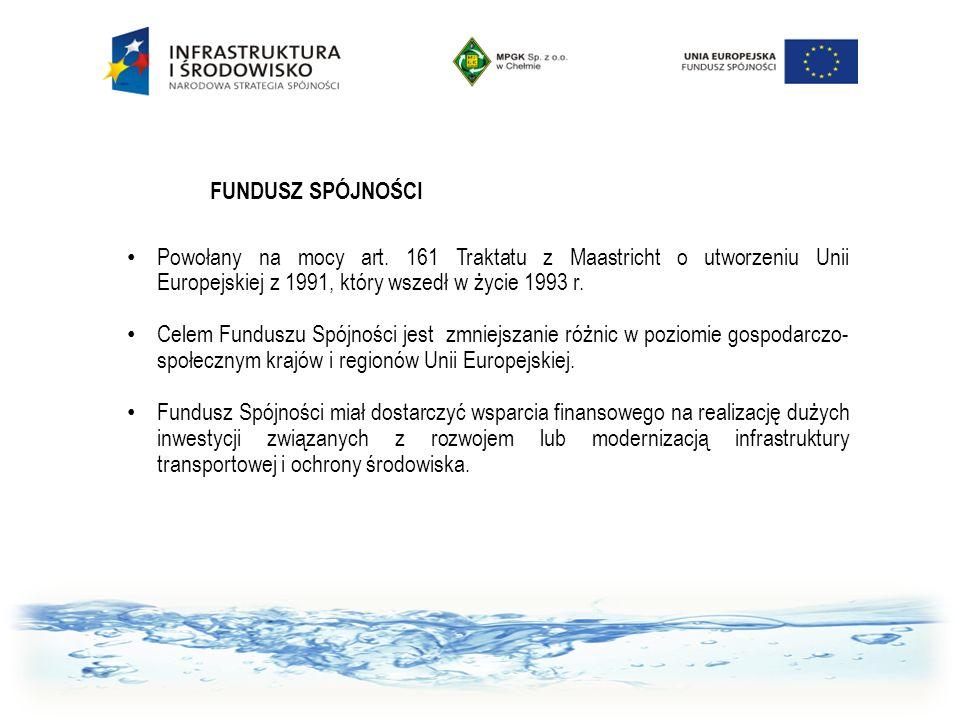 FUNDUSZ SPÓJNOŚCI Powołany na mocy art. 161 Traktatu z Maastricht o utworzeniu Unii Europejskiej z 1991, który wszedł w życie 1993 r. Celem Funduszu S
