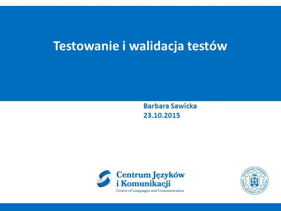 Testowanie i walidacja testów Barbara Sawicka 23.10.2015
