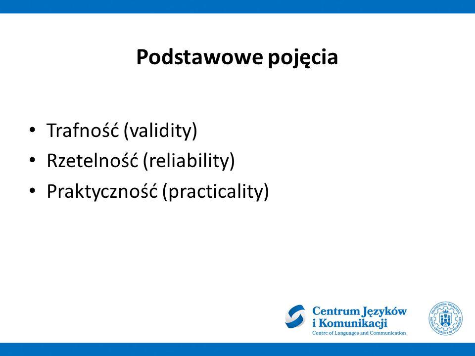 Podstawowe pojęcia Trafność (validity) Rzetelność (reliability) Praktyczność (practicality)