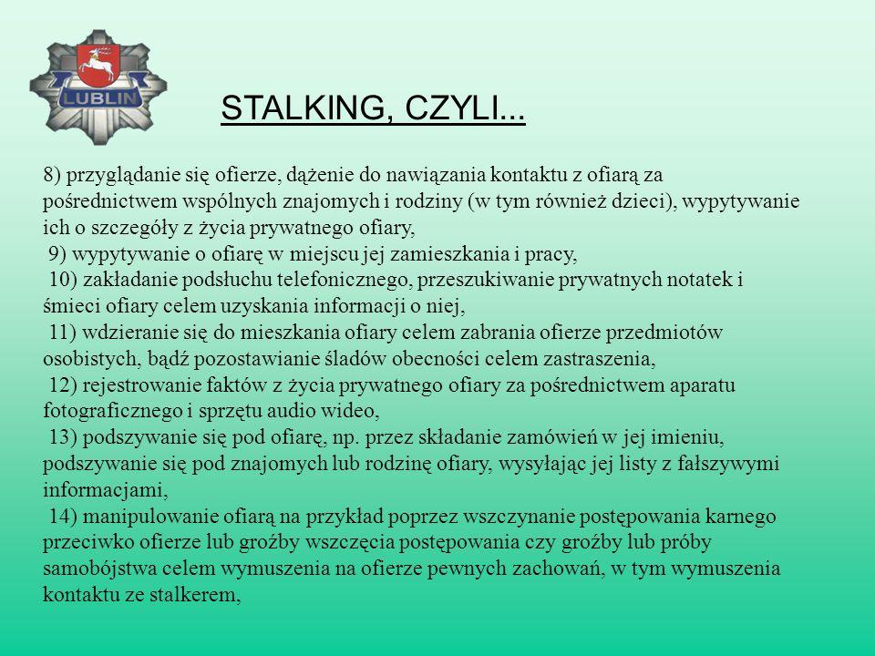 Pomysłowość stalkerów wydaje się nieograniczona. Z badań, a także z literatury krajowej i światowej dotyczącej tej problematyki wynika, że stalking mo