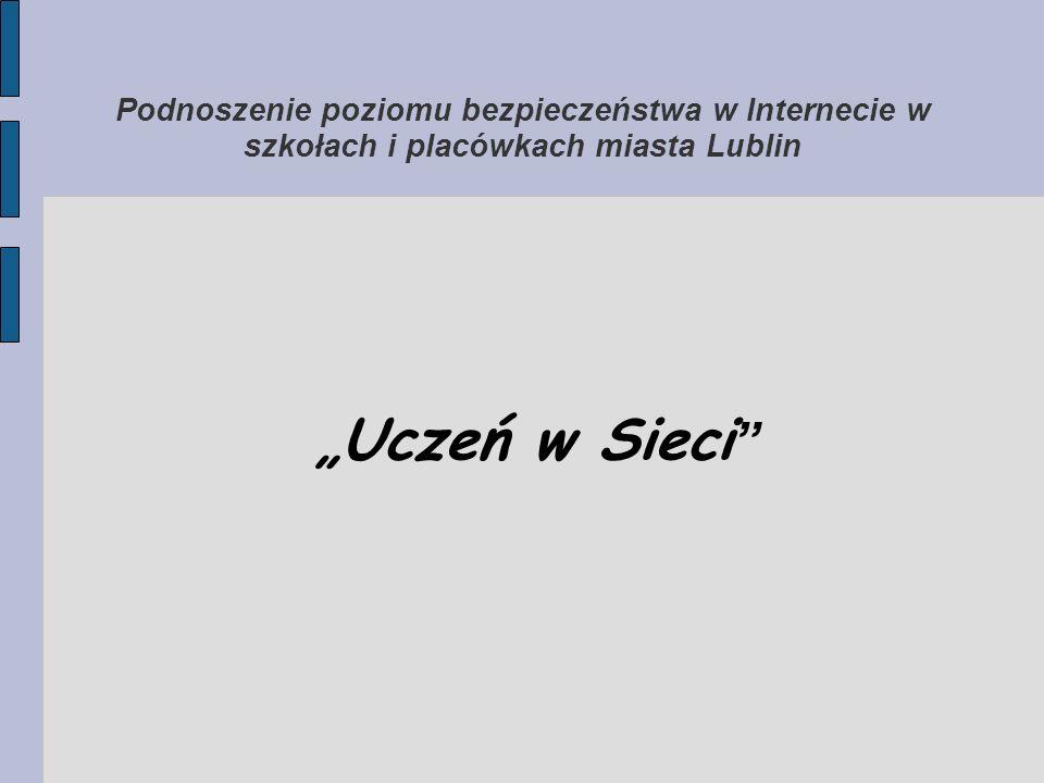 """Podnoszenie poziomu bezpieczeństwa w Internecie w szkołach i placówkach miasta Lublin """"Uczeń w Sieci"""