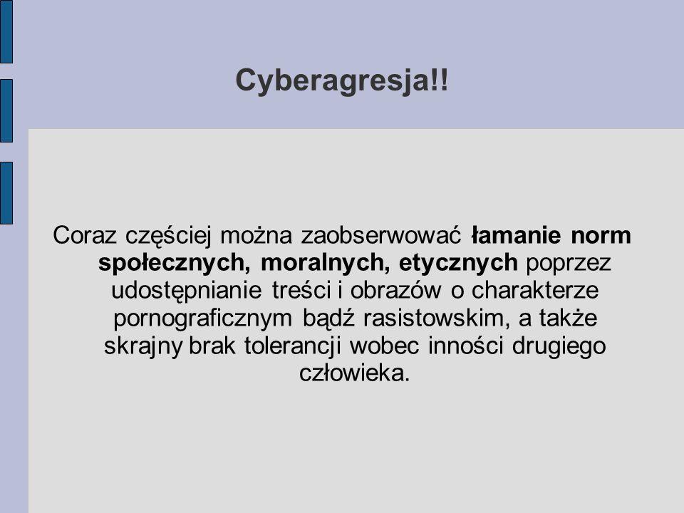 Cyberagresja!! Coraz częściej można zaobserwować łamanie norm społecznych, moralnych, etycznych poprzez udostępnianie treści i obrazów o charakterze p