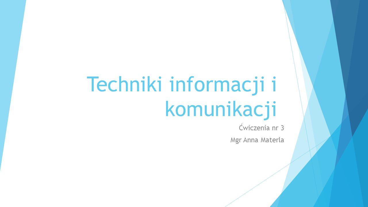 Techniki informacji i komunikacji Ćwiczenia nr 3 Mgr Anna Materla