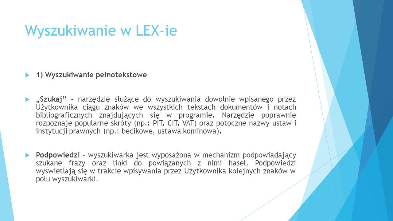 """Wyszukiwanie w LEX-ie  1) Wyszukiwanie pełnotekstowe  """"Szukaj – narzędzie służące do wyszukiwania dowolnie wpisanego przez Użytkownika ciągu znaków we wszystkich tekstach dokumentów i notach bibliograficznych znajdujących się w programie."""