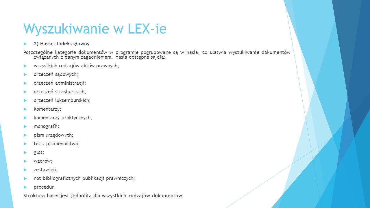 Wyszukiwanie w LEX-ie  2) Hasła i Indeks główny Poszczególne kategorie dokumentów w programie pogrupowane są w hasła, co ułatwia wyszukiwanie dokumentów związanych z danym zagadnieniem.