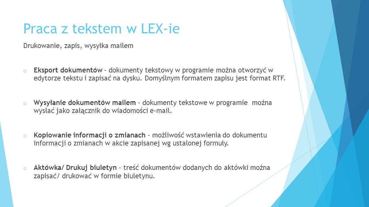 Praca z tekstem w LEX-ie Drukowanie, zapis, wysyłka mailem o Eksport dokumentów - dokumenty tekstowy w programie można otworzyć w edytorze tekstu i zapisać na dysku.