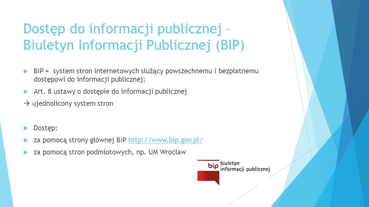 Dostęp do informacji publicznej – Biuletyn Informacji Publicznej (BIP)  BIP = system stron internetowych służący powszechnemu i bezpłatnemu dostępowi do informacji publicznej;  Art.