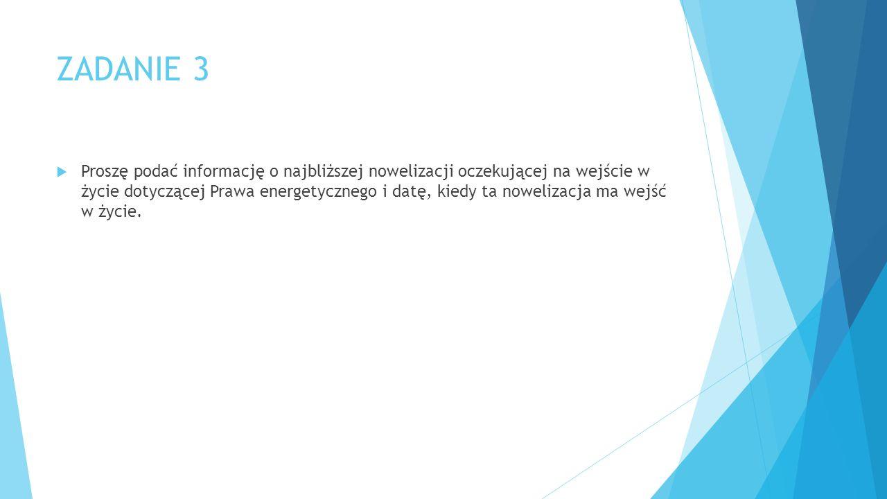 ZADANIE 3  Proszę podać informację o najbliższej nowelizacji oczekującej na wejście w życie dotyczącej Prawa energetycznego i datę, kiedy ta nowelizacja ma wejść w życie.