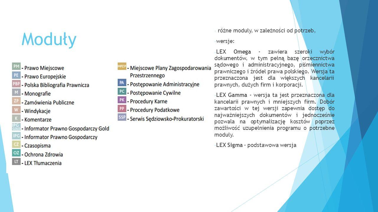 Moduły - różne moduły, w zależności od potrzeb, - wersje: - LEX Omega - zawiera szeroki wybór dokumentów, w tym pełną bazę orzecznictwa sądowego i administracyjnego, piśmiennictwa prawniczego i źródeł prawa polskiego.
