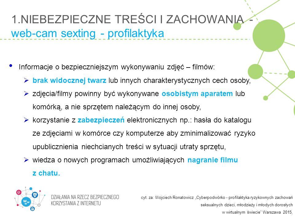 1.NIEBEZPIECZNE TREŚCI I ZACHOWANIA - web-cam sexting - profilaktyka. Informacje o bezpieczniejszym wykonywaniu zdjęć – filmów:  brak widocznej twarz