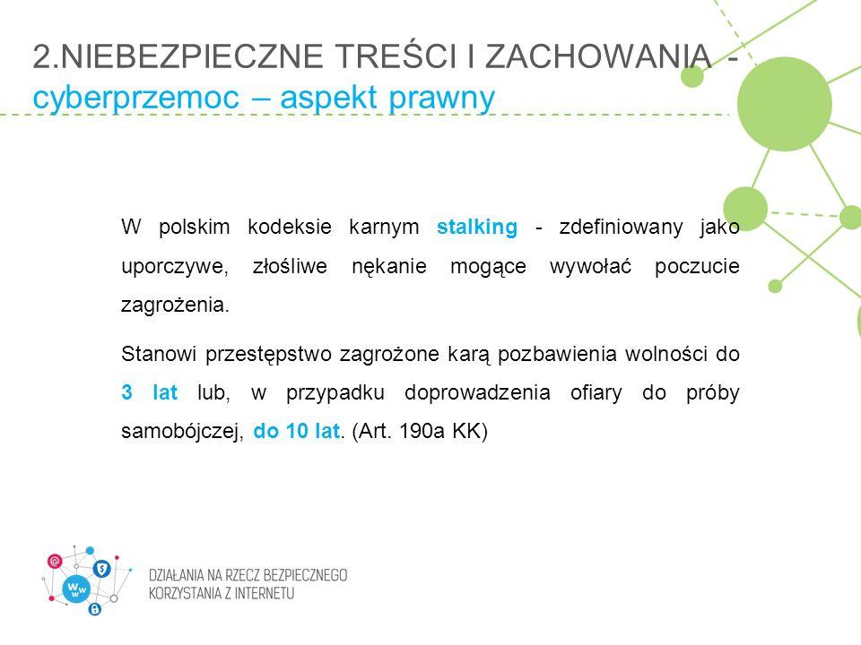2.NIEBEZPIECZNE TREŚCI I ZACHOWANIA - cyberprzemoc – aspekt prawny W polskim kodeksie karnym stalking - zdefiniowany jako uporczywe, złośliwe nękanie