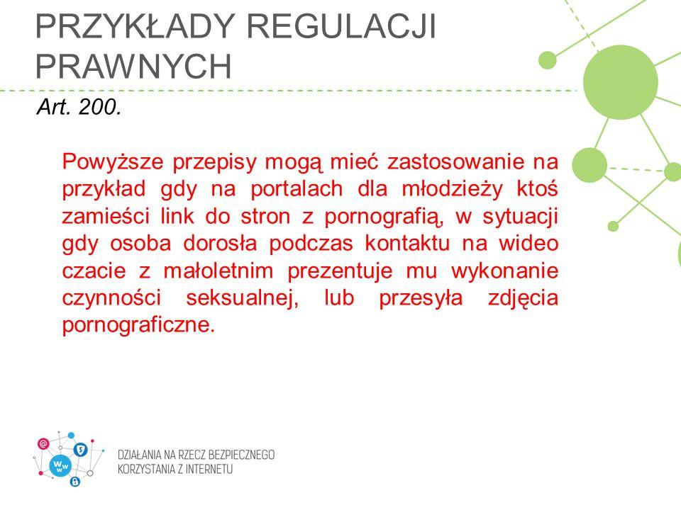 PRZYKŁADY REGULACJI PRAWNYCH Art. 200. Powyższe przepisy mogą mieć zastosowanie na przykład gdy na portalach dla młodzieży ktoś zamieści link do stron