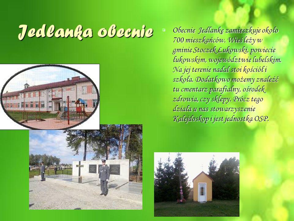 Jedlanka obecnie  Obecnie Jedlankę zamieszkuje około 700 mieszkańców.