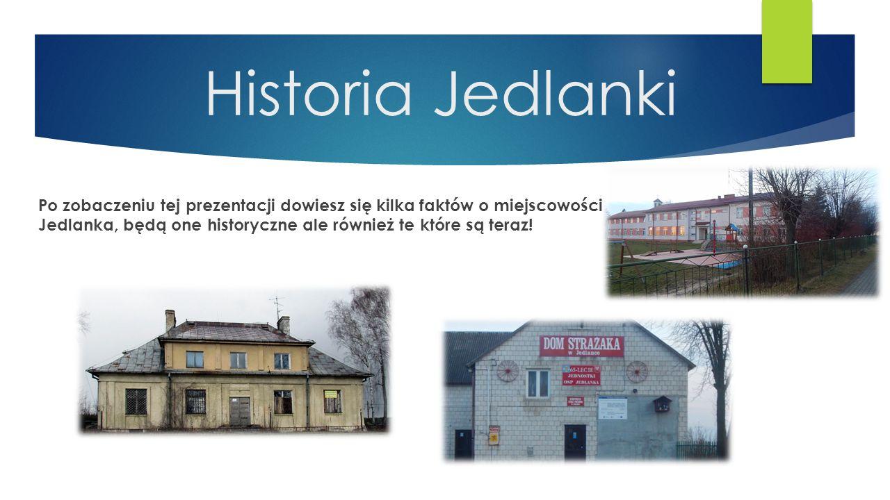 Historia Jedlanki Po zobaczeniu tej prezentacji dowiesz się kilka faktów o miejscowości Jedlanka, będą one historyczne ale również te które są teraz!