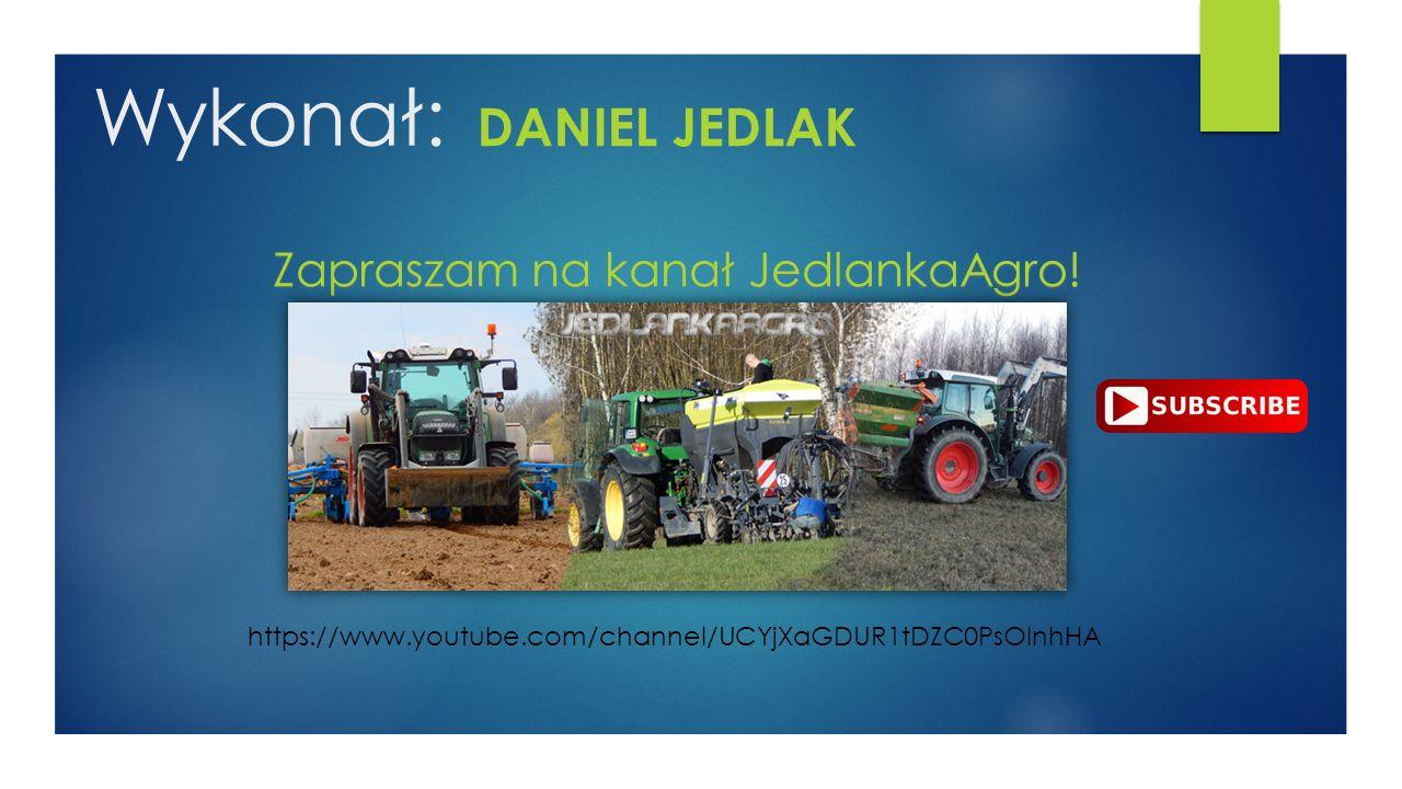 Wykonał: DANIEL JEDLAK Zapraszam na kanał JedlankaAgro.