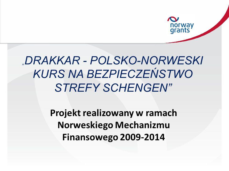"""Projekt realizowany w ramach Norweskiego Mechanizmu Finansowego 2009-2014 """" DRAKKAR - POLSKO-NORWESKI KURS NA BEZPIECZEŃSTWO STREFY SCHENGEN"""