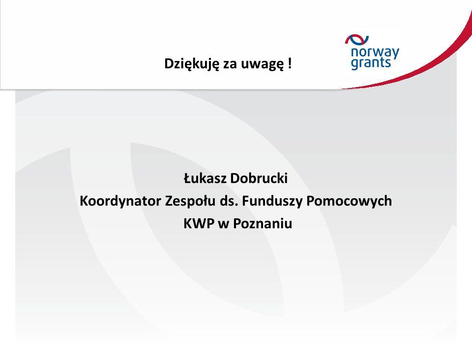 Dziękuję za uwagę ! Łukasz Dobrucki Koordynator Zespołu ds. Funduszy Pomocowych KWP w Poznaniu