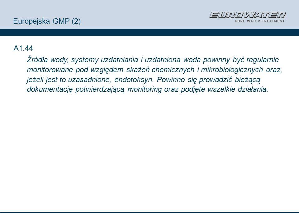 Europejska GMP (2) A1.44 Źródła wody, systemy uzdatniania i uzdatniona woda powinny być regularnie monitorowane pod względem skażeń chemicznych i mikrobiologicznych oraz, jeżeli jest to uzasadnione, endotoksyn.