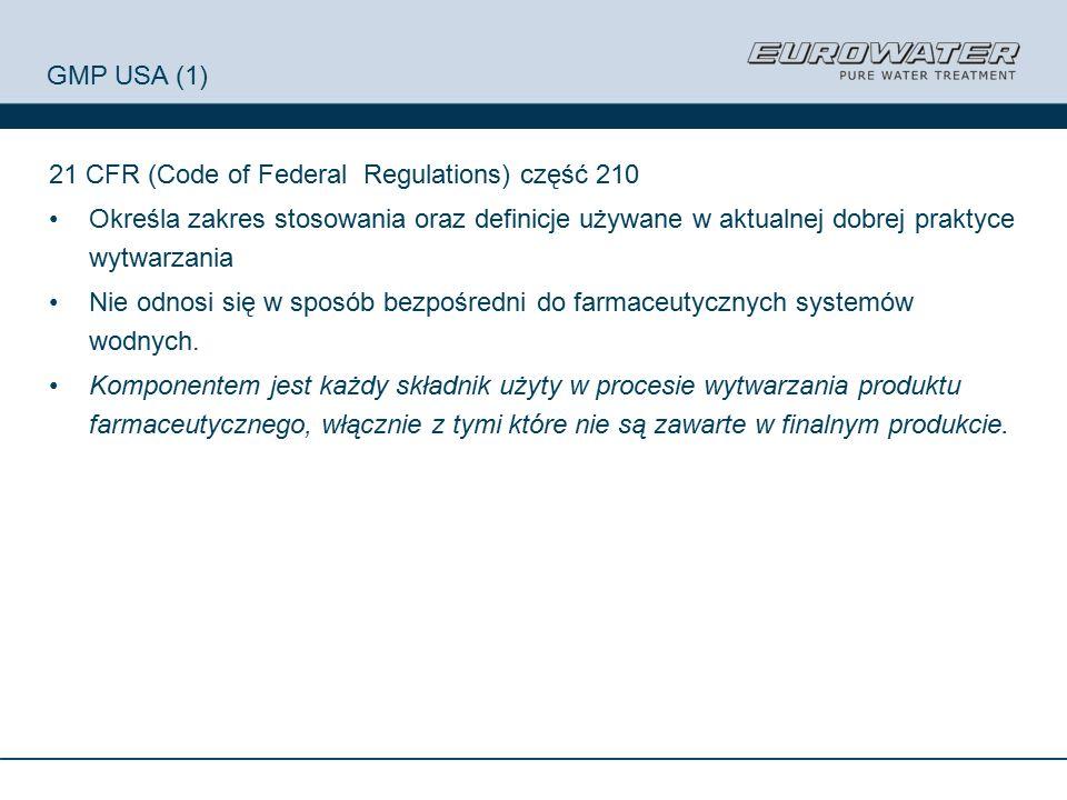 GMP USA (1) 21 CFR (Code of Federal Regulations) część 210 Określa zakres stosowania oraz definicje używane w aktualnej dobrej praktyce wytwarzania Nie odnosi się w sposób bezpośredni do farmaceutycznych systemów wodnych.