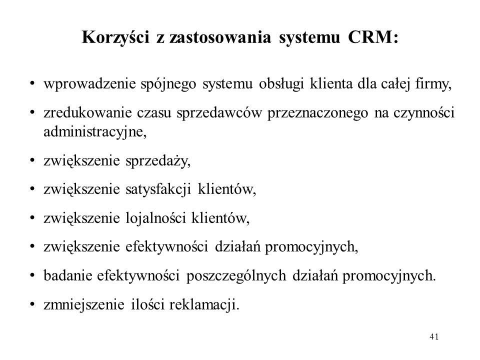 41 Korzyści z zastosowania systemu CRM: wprowadzenie spójnego systemu obsługi klienta dla całej firmy, zredukowanie czasu sprzedawców przeznaczonego n