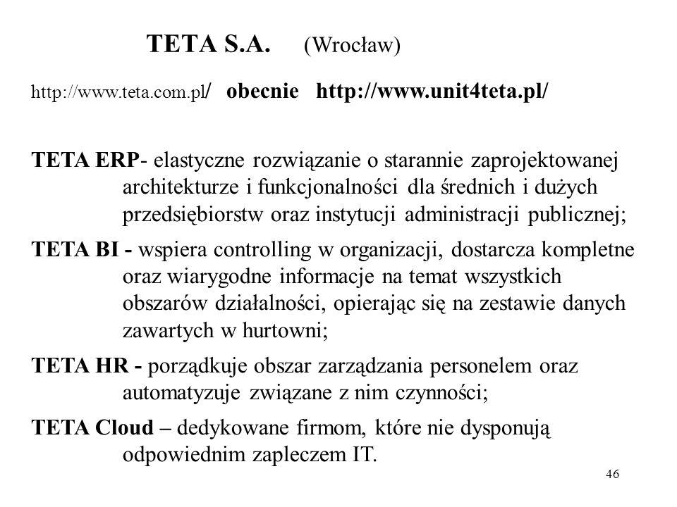 46 TETA S.A. (Wrocław) TETA ERP- elastyczne rozwiązanie o starannie zaprojektowanej architekturze i funkcjonalności dla średnich i dużych przedsiębior