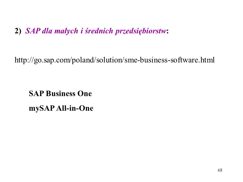 48 2) SAP dla małych i średnich przedsiębiorstw: http://go.sap.com/poland/solution/sme-business-software.html SAP Business One mySAP All-in-One