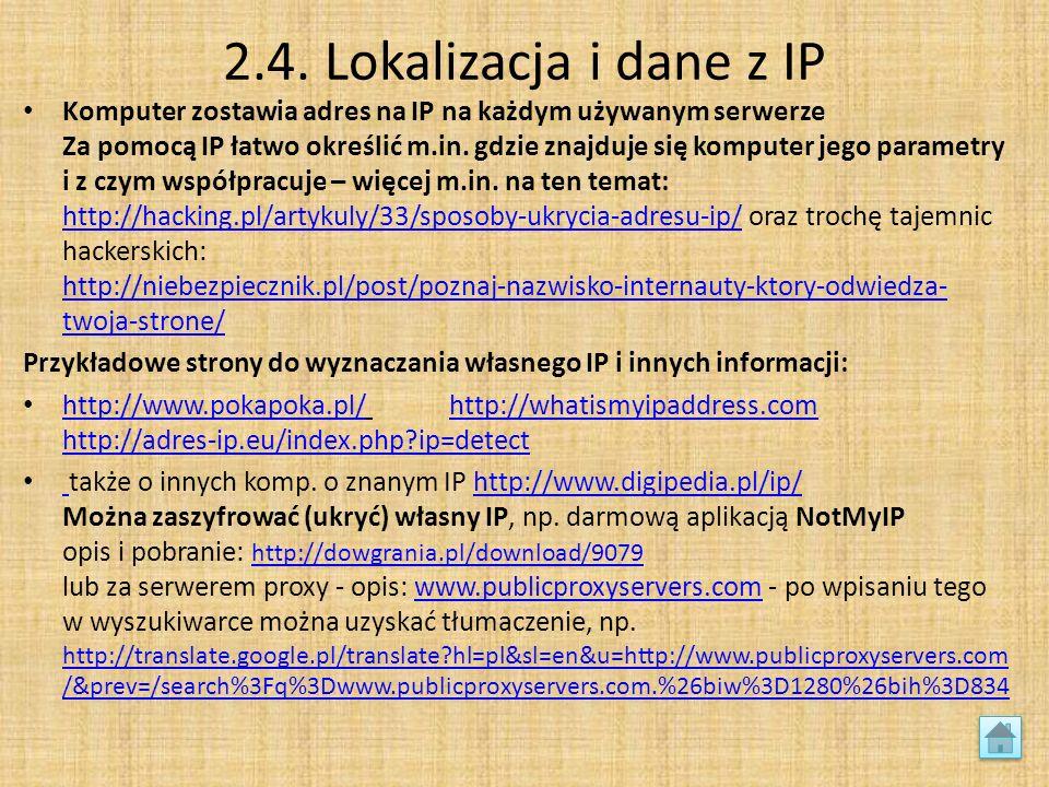 2.4. Lokalizacja i dane z IP Komputer zostawia adres na IP na każdym używanym serwerze Za pomocą IP łatwo określić m.in. gdzie znajduje się komputer j