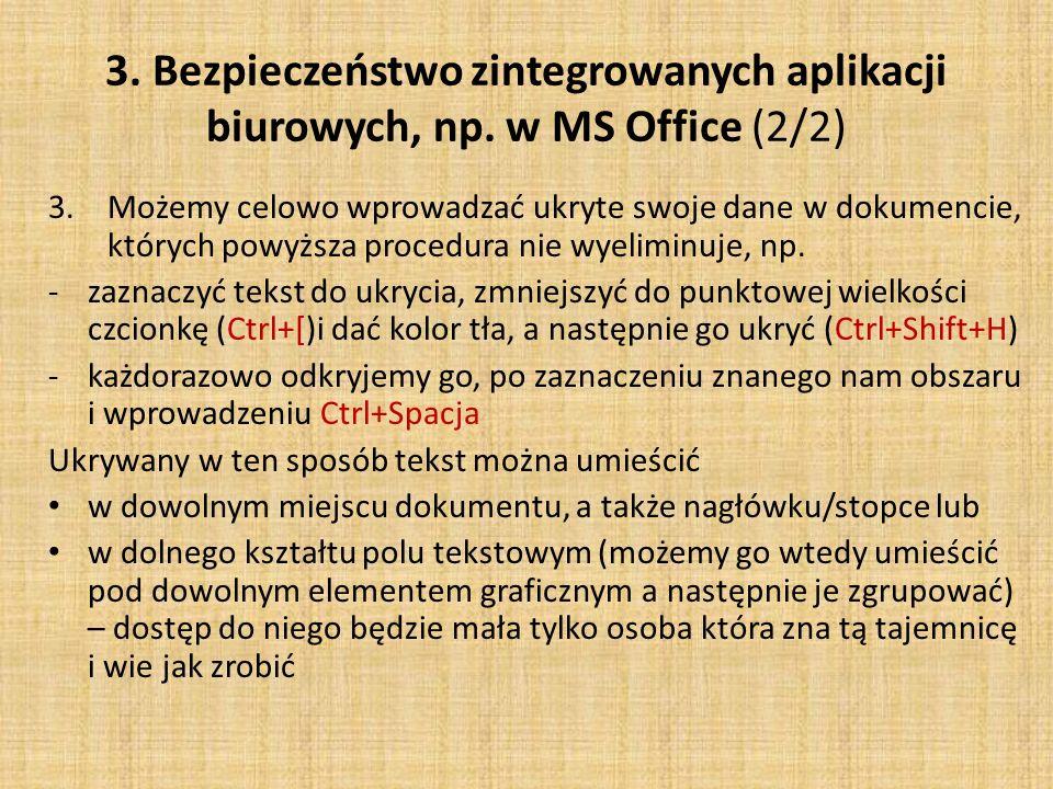 3. Bezpieczeństwo zintegrowanych aplikacji biurowych, np. w MS Office (2/2) 3.Możemy celowo wprowadzać ukryte swoje dane w dokumencie, których powyższ