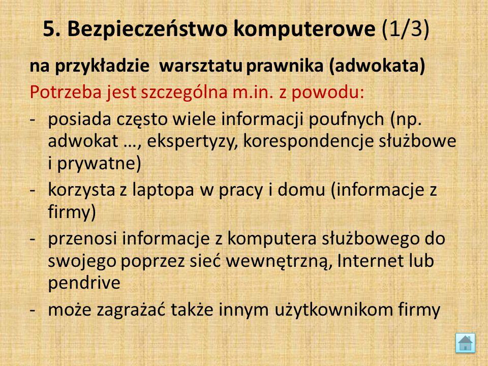 5. Bezpieczeństwo komputerowe (1/3) na przykładzie warsztatu prawnika (adwokata) Potrzeba jest szczególna m.in. z powodu: -posiada często wiele inform
