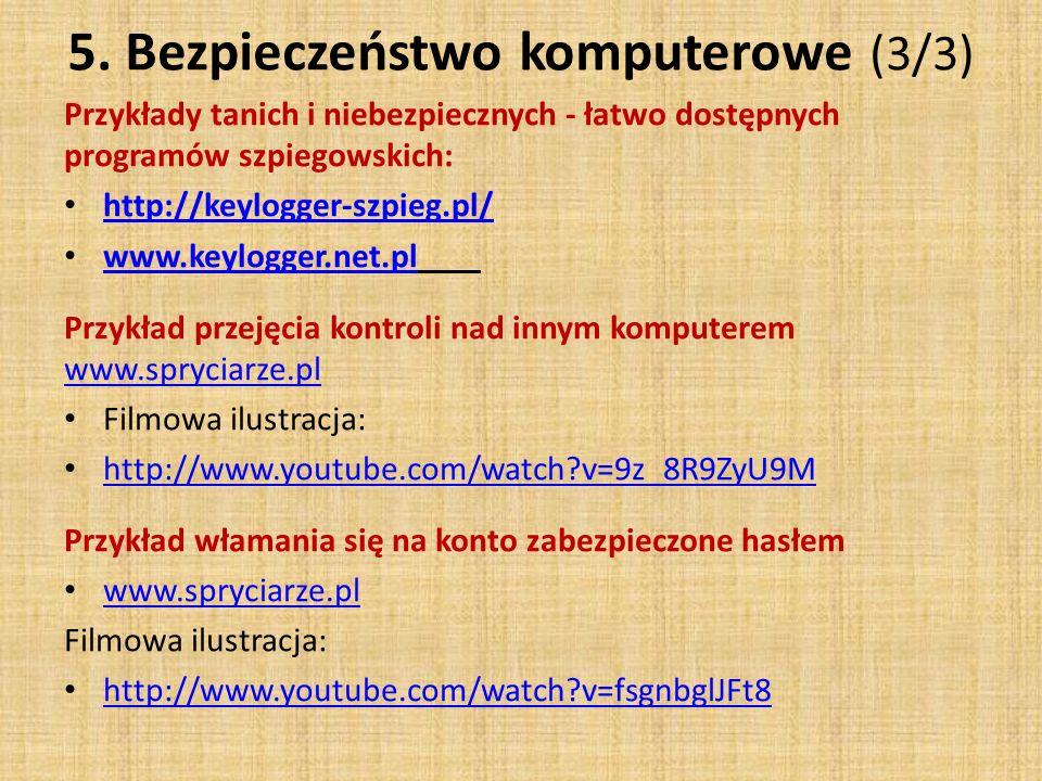 5. Bezpieczeństwo komputerowe (3/3) Przykłady tanich i niebezpiecznych - łatwo dostępnych programów szpiegowskich: http://keylogger-szpieg.pl/ www.key