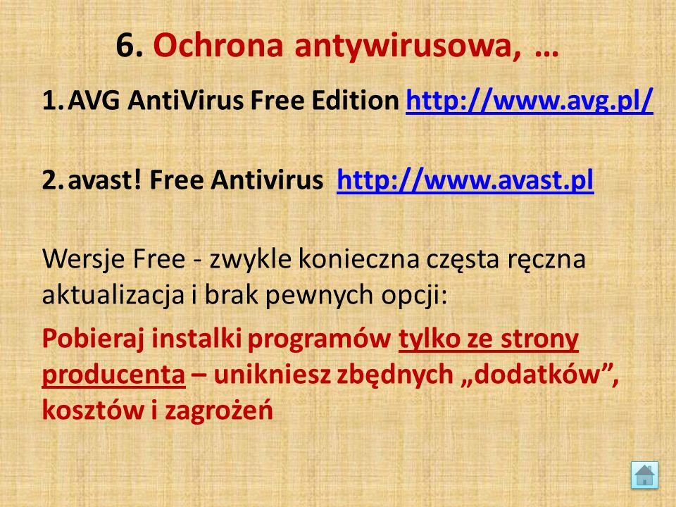 6. Ochrona antywirusowa, … 1.AVG AntiVirus Free Edition http://www.avg.pl/http://www.avg.pl/ 2.avast! Free Antivirus http://www.avast.plhttp://www.ava