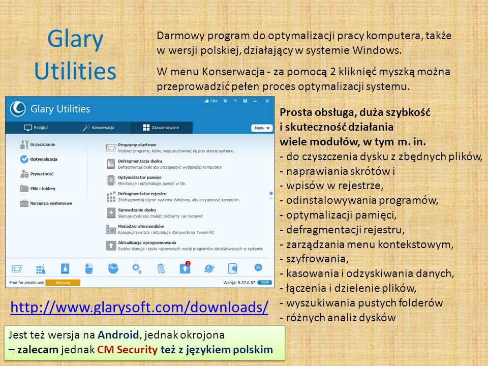 Glary Utilities http://www.glarysoft.com/downloads/ Darmowy program do optymalizacji pracy komputera, także w wersji polskiej, działający w systemie W