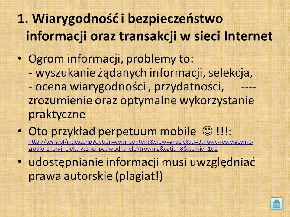1. Wiarygodność i bezpieczeństwo informacji oraz transakcji w sieci Internet Ogrom informacji, problemy to: - wyszukanie żądanych informacji, selekcja